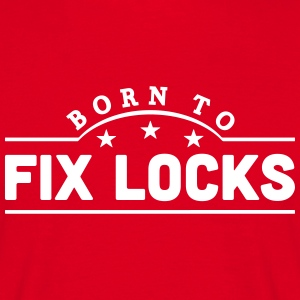 born to fix locks banner t-shirt - Men's T-Shirt
