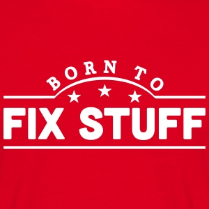 born to fix stuff banner t-shirt - Men's T-Shirt
