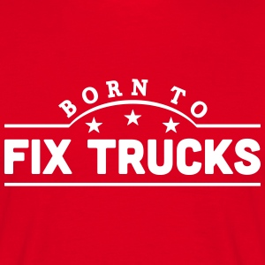 born to fix trucks banner t-shirt - Men's T-Shirt
