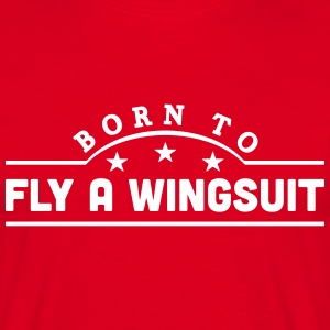 born to fly a wingsuit banner t-shirt - Men's T-Shirt