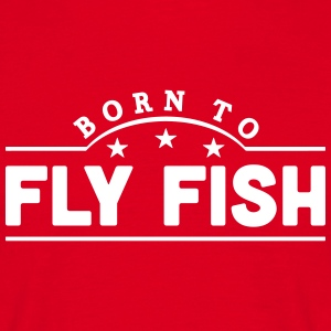 born to fly fish banner t-shirt - Men's T-Shirt