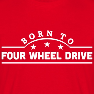 born to four wheel drive banner t-shirt - Men's T-Shirt