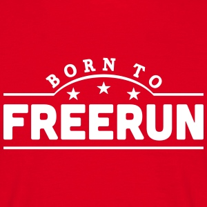 born to freerun banner t-shirt - Men's T-Shirt