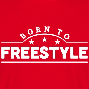 born to freestyle banner t-shirt - Men's T-Shirt