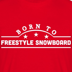born to freestyle snowboard banner t-shirt - Men's T-Shirt