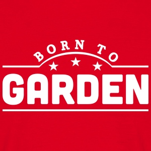 born to garden banner t-shirt - Men's T-Shirt