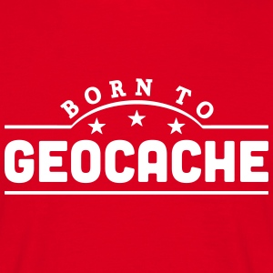 born to geocache banner t-shirt - Men's T-Shirt