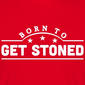 born to get stoned banner t-shirt - Men's T-Shirt