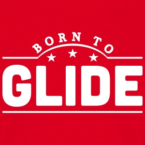 born to glide banner t-shirt - Men's T-Shirt