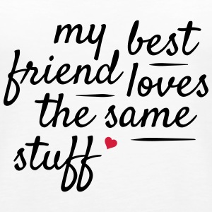 My best friend loves the same stuff Tops - Women's Premium Tank Top