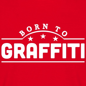 born to graffiti banner t-shirt - Men's T-Shirt