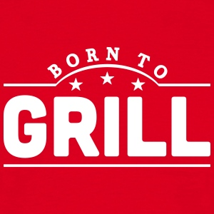 born to grill banner t-shirt - Men's T-Shirt