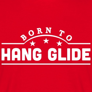 born to hang glide banner t-shirt - Men's T-Shirt