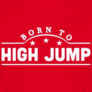 born to high jump banner t-shirt - Men's T-Shirt