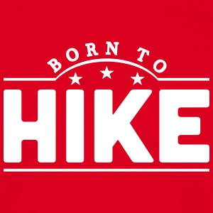 born to hike banner t-shirt - Men's T-Shirt