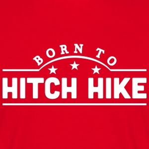 born to hitch hike banner t-shirt - Men's T-Shirt