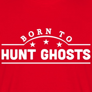 born to hunt ghosts banner t-shirt - Men's T-Shirt