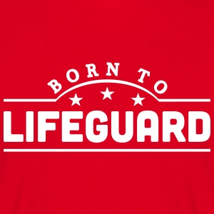 born to lifeguard banner t-shirt - Men's T-Shirt