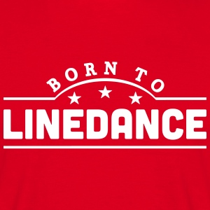 born to linedance banner t-shirt - Men's T-Shirt