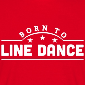 born to line dance banner t-shirt - Men's T-Shirt