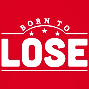 born to lose banner t-shirt - Men's T-Shirt