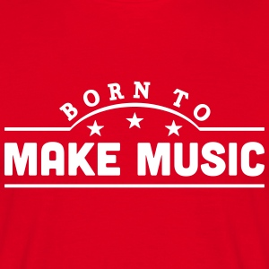 born to make music banner t-shirt - Men's T-Shirt
