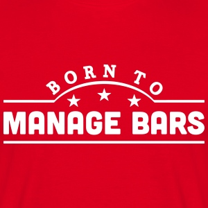 born to manage bars banner t-shirt - Men's T-Shirt