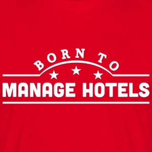 born to manage hotels banner t-shirt - Men's T-Shirt