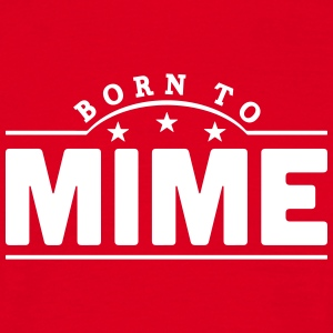 born to mime banner t-shirt - Men's T-Shirt