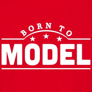 born to model banner t-shirt - Men's T-Shirt