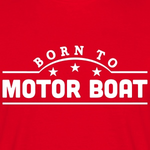 born to motor boat banner t-shirt - Men's T-Shirt
