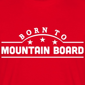 born to mountain board banner t-shirt - Men's T-Shirt
