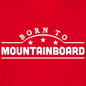 born to mountainboard banner t-shirt - Men's T-Shirt