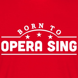 born to opera sing banner t-shirt - Men's T-Shirt