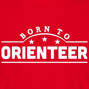 born to orienteer banner t-shirt - Men's T-Shirt