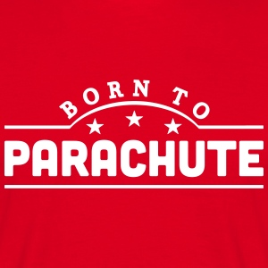 born to parachute banner t-shirt - Men's T-Shirt