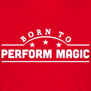 born to perform magic banner t-shirt - Men's T-Shirt