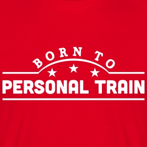 born to personal train banner t-shirt - Men's T-Shirt