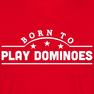 born to play dominoes banner t-shirt - Men's T-Shirt
