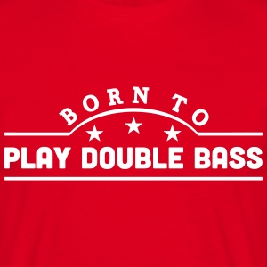 born to play double bass banner t-shirt - Men's T-Shirt