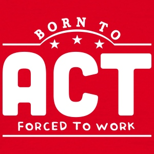 born to act forced to work banner t-shirt - Men's T-Shirt