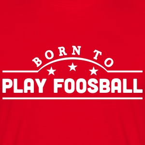 born to play foosball banner t-shirt - Men's T-Shirt