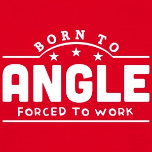 born to angle forced to work banner t-shirt - Men's T-Shirt