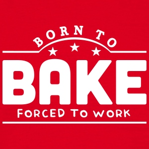 born to bake forced to work banner t-shirt - Men's T-Shirt