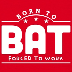 born to bat forced to work banner t-shirt