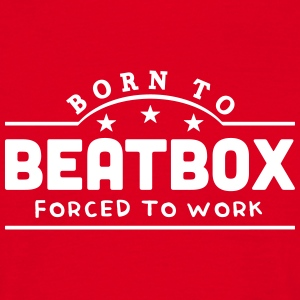 born to beatbox forced to work banner t-shirt - Men's T-Shirt