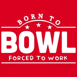 born to bowl forced to work banner t-shirt - Men's T-Shirt