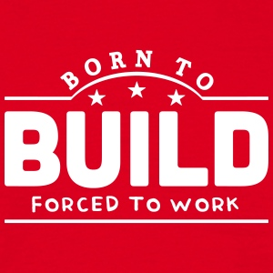 born to build forced to work banner t-shirt - Men's T-Shirt