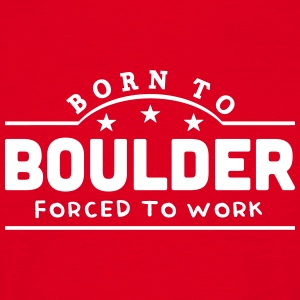 born to boulder forced to work banner t-shirt - Men's T-Shirt