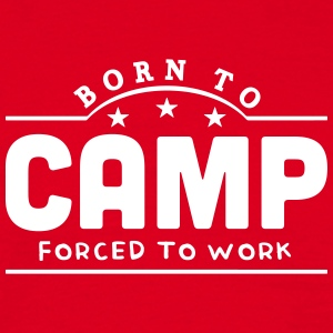 born to camp forced to work banner t-shirt - Men's T-Shirt